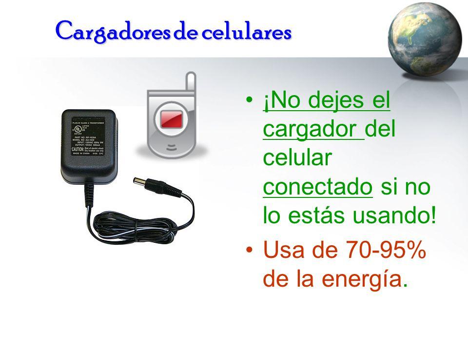 Cargadores de celulares ¡No dejes el cargador del celular conectado si no lo estás usando! Usa de 70-95% de la energía.