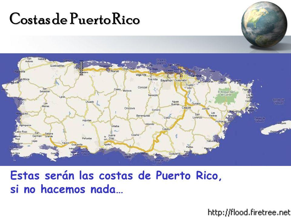 Costas de Puerto Rico Estas serán las costas de Puerto Rico, si no hacemos nada…