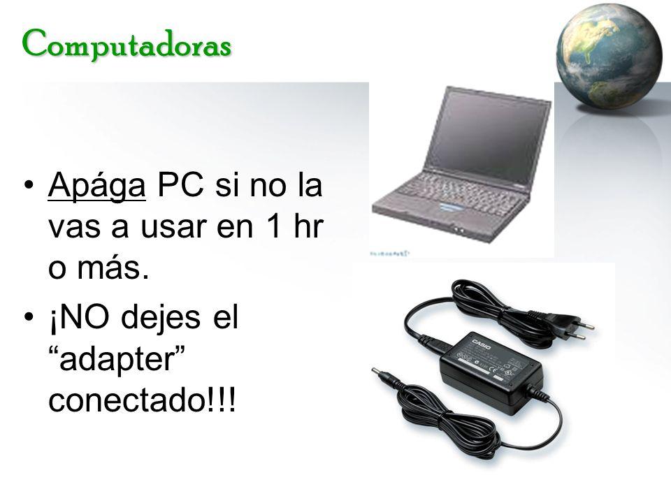 Computadoras Apága PC si no la vas a usar en 1 hr o más. ¡NO dejes eladapter conectado!!!