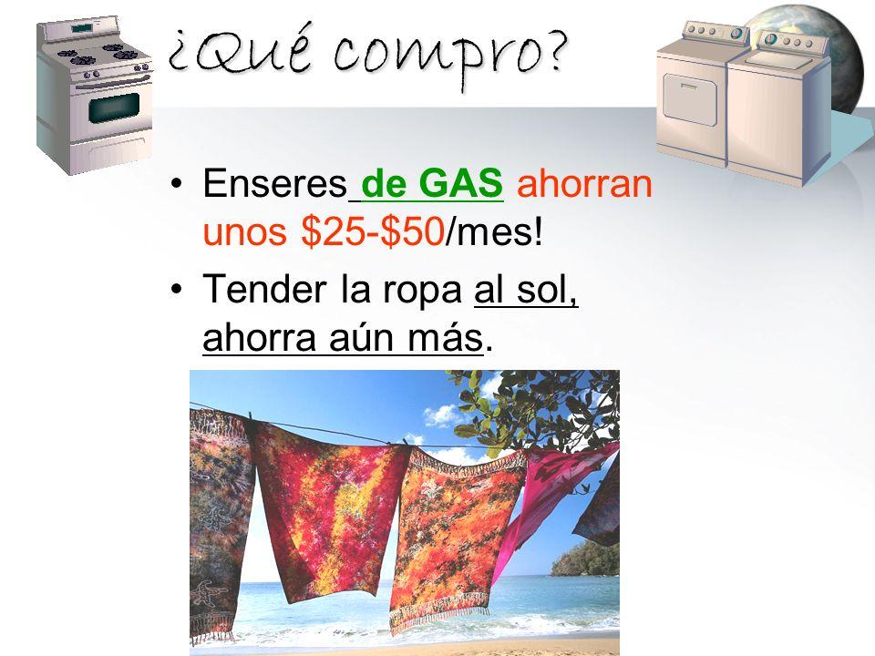 ¿Qué compro? Enseres de GAS ahorran unos $25-$50/mes! Tender la ropa al sol, ahorra aún más.