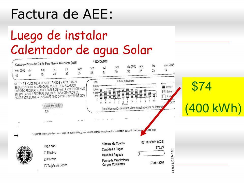 Factura de AEE: Luego de instalar Calentador de agua Solar $74 (400 kWh) Factura de AEE: