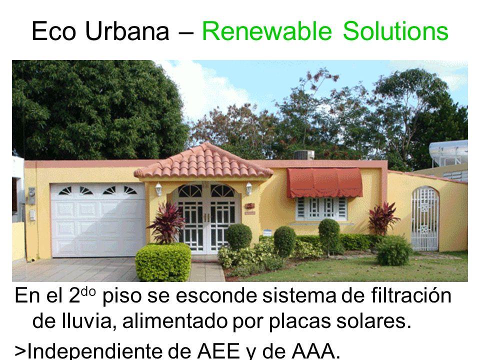 Eco Urbana – Renewable Solutions En el 2 do piso se esconde sistema de filtración de lluvia, alimentado por placas solares. >Independiente de AEE y de