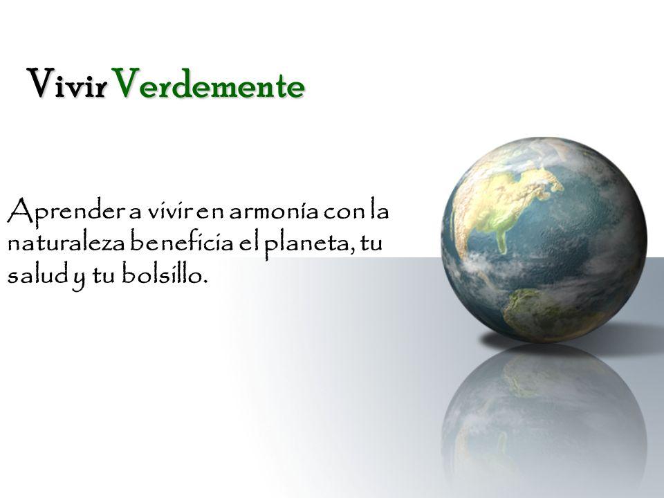 Vivir Verdemente Aprender a vivir en armonía con la naturaleza beneficia el planeta, tu salud y tu bolsillo.
