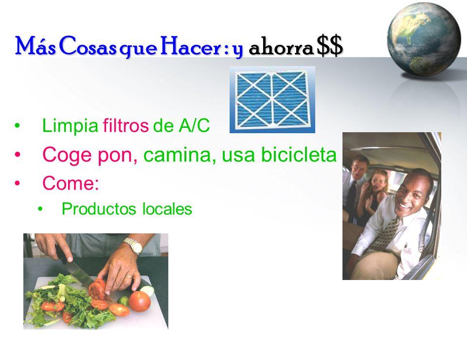 Más Cosas que Hacer : y ahorra $$ Limpia filtros de A/C Coge pon, camina, usa bicicleta Come: Productos locales