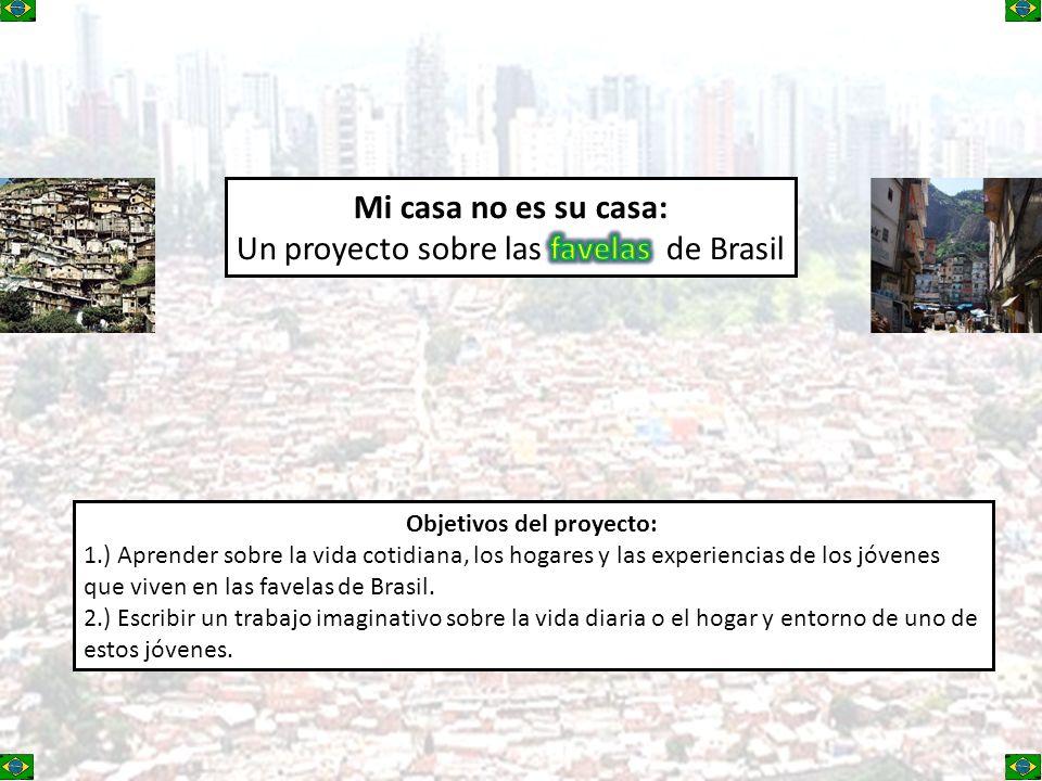 Objetivos del proyecto: 1.) Aprender sobre la vida cotidiana, los hogares y las experiencias de los jóvenes que viven en las favelas de Brasil.