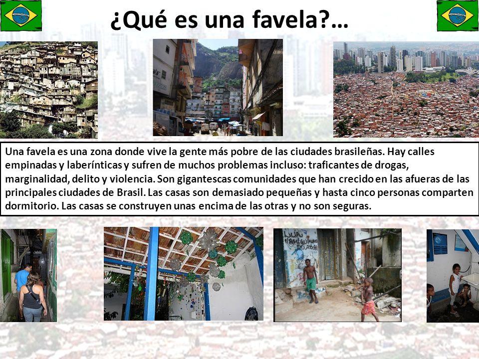 ¿Qué es una favela?… Una favela es una zona donde vive la gente más pobre de las ciudades brasileñas.