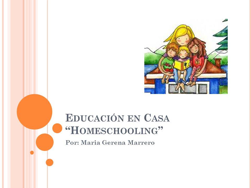 E DUCACIÓN EN C ASA H OMESCHOOLING Por: Maria Gerena Marrero