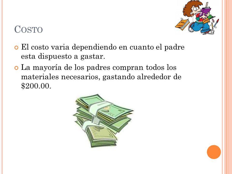 C OSTO El costo varia dependiendo en cuanto el padre esta dispuesto a gastar. La mayoría de los padres compran todos los materiales necesarios, gastan