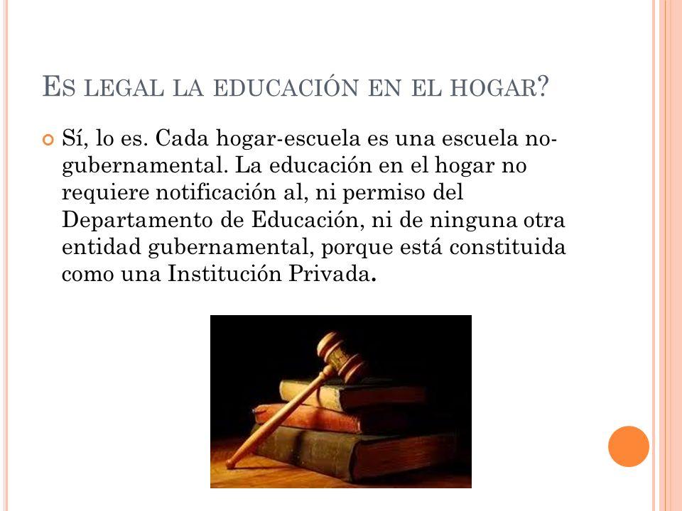 E S LEGAL LA EDUCACIÓN EN EL HOGAR ? Sí, lo es. Cada hogar-escuela es una escuela no- gubernamental. La educación en el hogar no requiere notificación