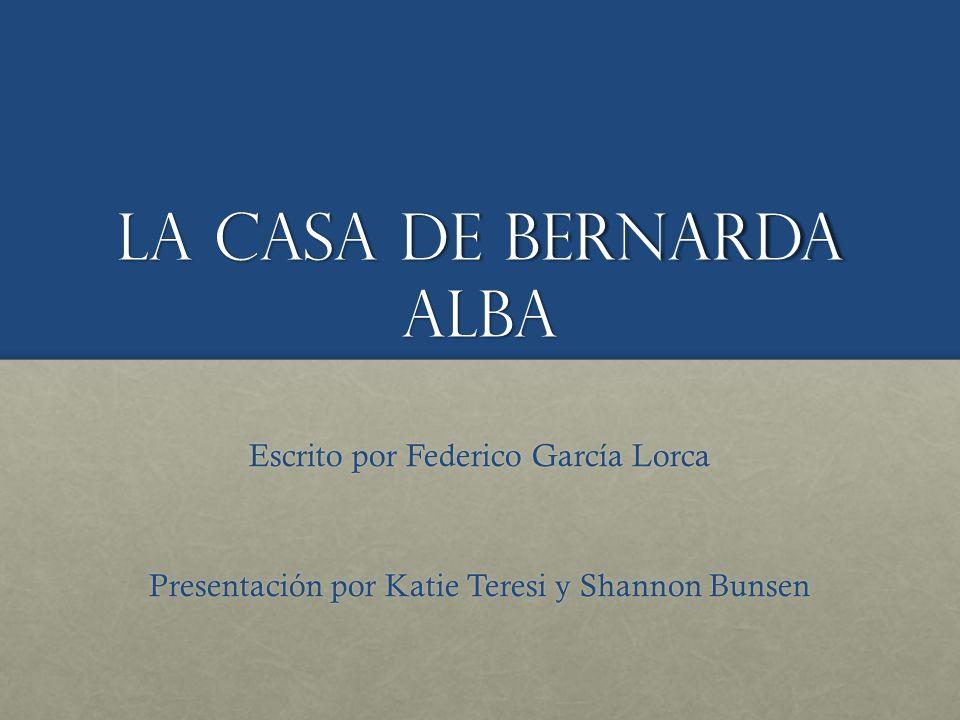 LA casa de Bernarda Alba Escrito por Federico García Lorca Presentación por Katie Teresi y Shannon Bunsen