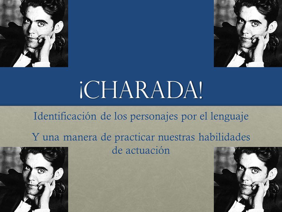 ¡Charada! Identificación de los personajes por el lenguaje Y una manera de practicar nuestras habilidades de actuación
