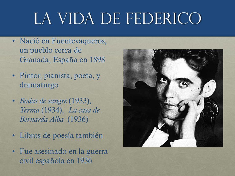La vida de Federico Nació en Fuentevaqueros, un pueblo cerca de Granada, España en 1898Nació en Fuentevaqueros, un pueblo cerca de Granada, España en