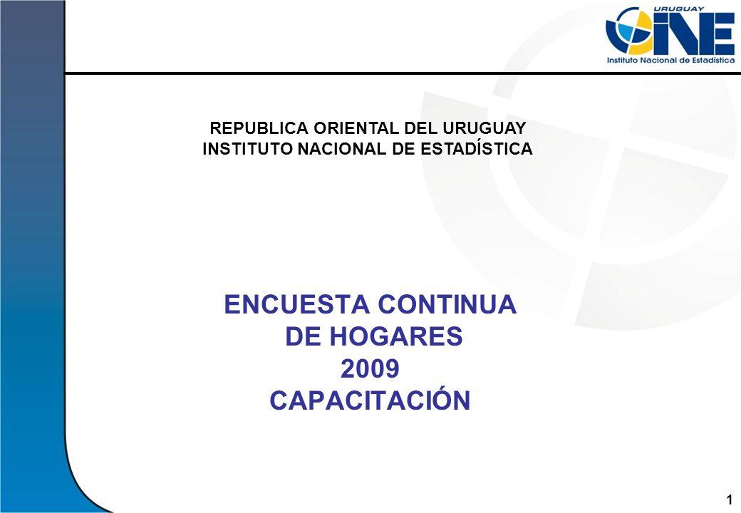 1Instituto Nacional de Estadística ENCUESTA CONTINUA DE HOGARES 2009 CAPACITACIÓN REPUBLICA ORIENTAL DEL URUGUAY INSTITUTO NACIONAL DE ESTADÍSTICA