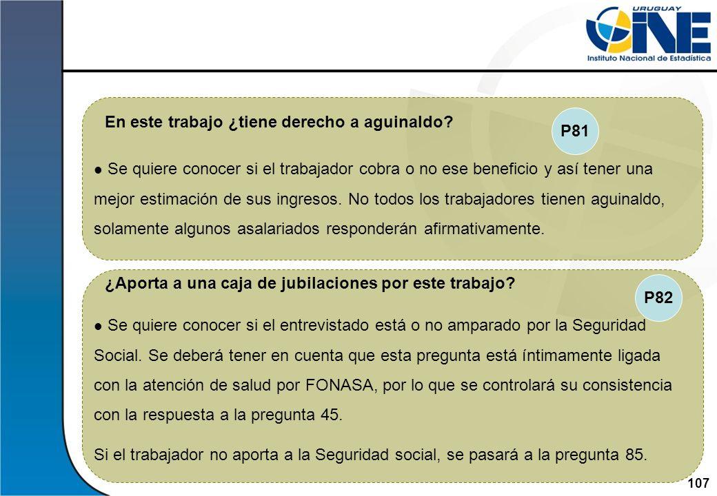 107Instituto Nacional de Estadística Se quiere conocer si el entrevistado está o no amparado por la Seguridad Social. Se deberá tener en cuenta que es