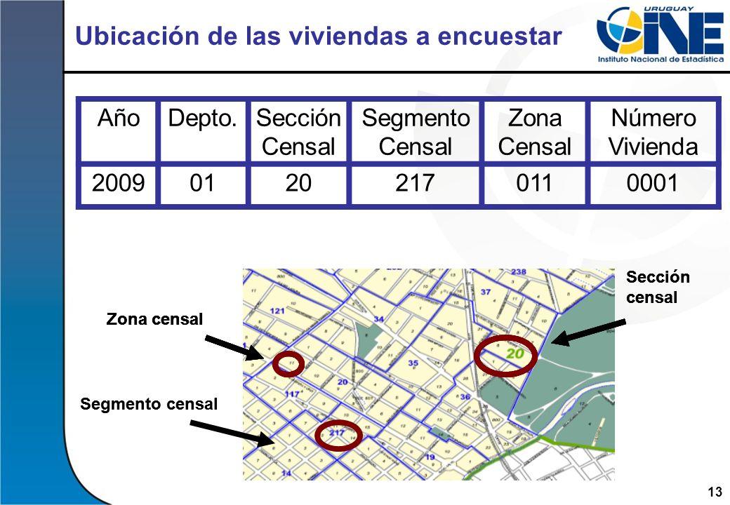 13 Ubicación de las viviendas a encuestar AñoDepto.Sección Censal Segmento Censal Zona Censal Número Vivienda 200901202170110001 Sección censal Segmen