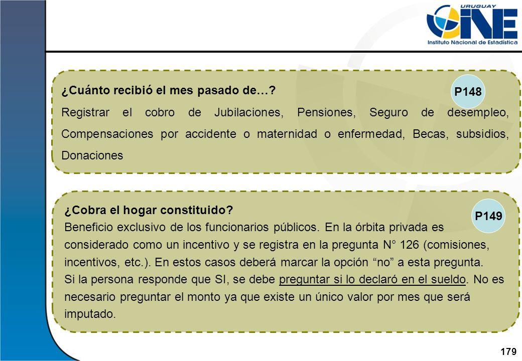 179Instituto Nacional de Estadística ¿Cuánto recibió el mes pasado de…? Registrar el cobro de Jubilaciones, Pensiones, Seguro de desempleo, Compensaci
