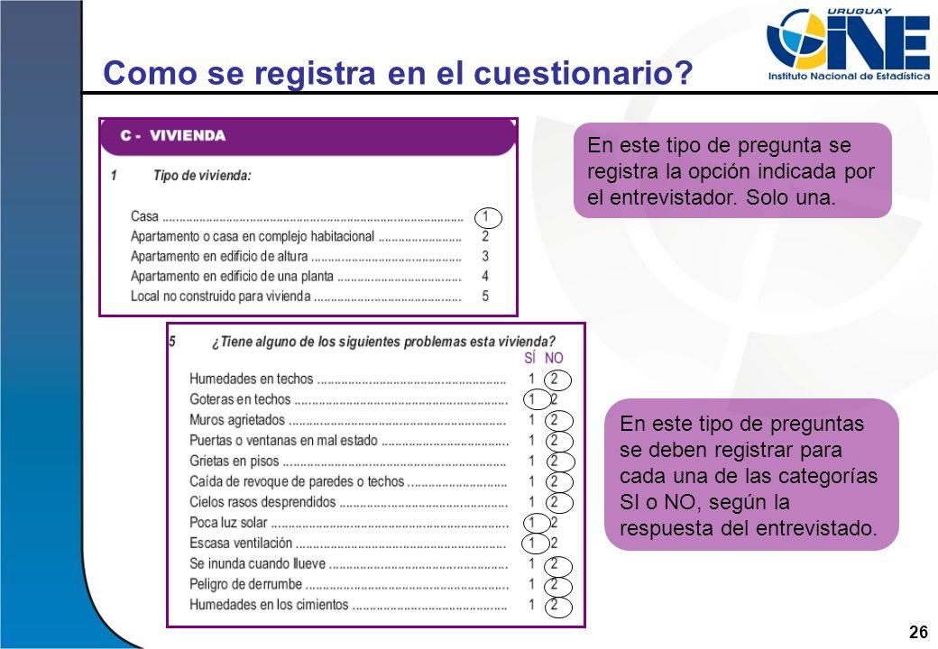 26 Como se registra en el cuestionario? En este tipo de pregunta se registra la opción indicada por el entrevistador. Solo una. En este tipo de pregun
