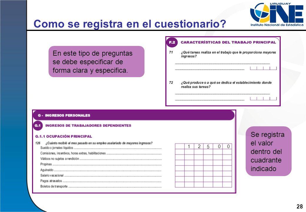 28 Como se registra en el cuestionario? En este tipo de preguntas se debe especificar de forma clara y especifica. Se registra el valor dentro del cua