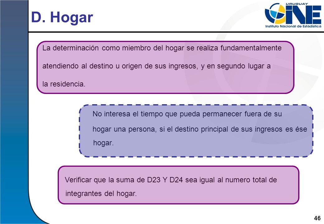 46 D. Hogar No interesa el tiempo que pueda permanecer fuera de su hogar una persona, si el destino principal de sus ingresos es ése hogar. La determi