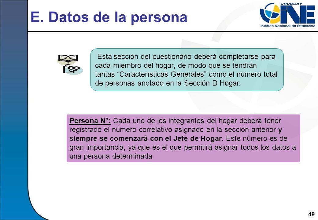 49 E. Datos de la persona Esta sección del cuestionario deberá completarse para cada miembro del hogar, de modo que se tendrán tantas Características
