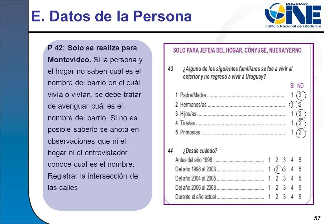 57 E. Datos de la Persona P 42: Solo se realiza para Montevideo. Si la persona y el hogar no saben cuál es el nombre del barrio en el cuál vivía o viv