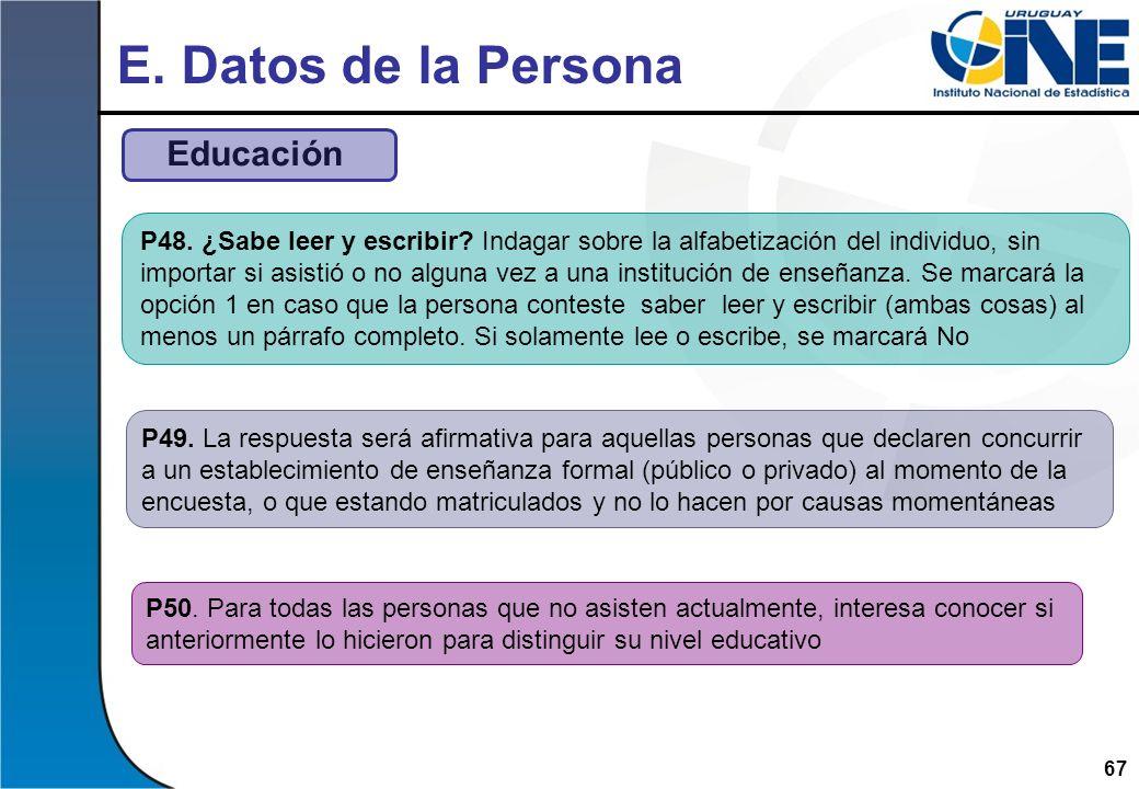 67 E. Datos de la Persona Educación P48. ¿Sabe leer y escribir? Indagar sobre la alfabetización del individuo, sin importar si asistió o no alguna vez