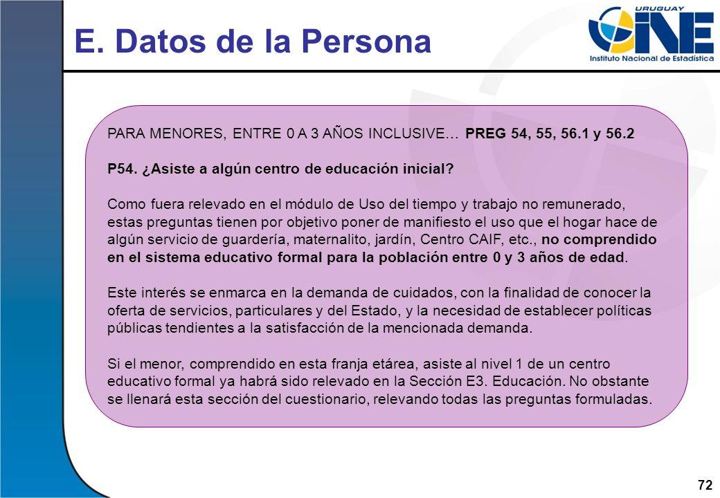 72 E. Datos de la Persona PARA MENORES, ENTRE 0 A 3 AÑOS INCLUSIVE… PREG 54, 55, 56.1 y 56.2 P54. ¿Asiste a algún centro de educación inicial? Como fu