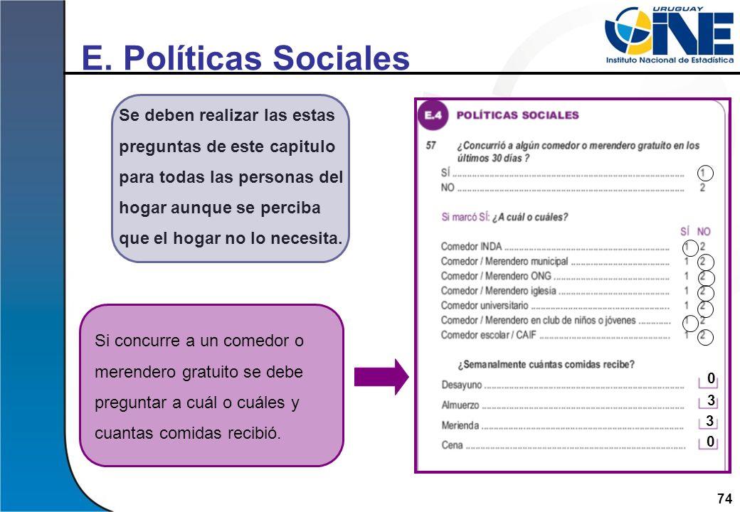 74 E. Políticas Sociales Si concurre a un comedor o merendero gratuito se debe preguntar a cuál o cuáles y cuantas comidas recibió. Se deben realizar