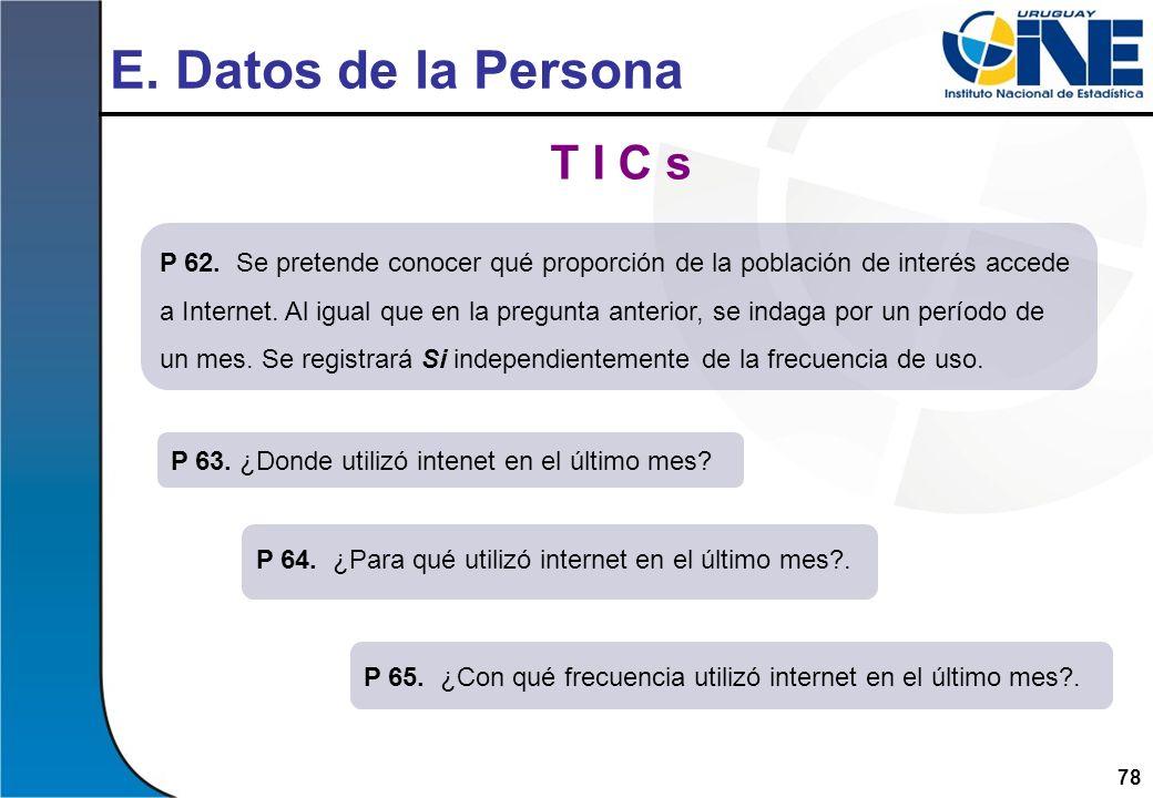 78 E. Datos de la Persona T I C s P 64. ¿Para qué utilizó internet en el último mes?. P 63. ¿Donde utilizó intenet en el último mes? P 65. ¿Con qué fr
