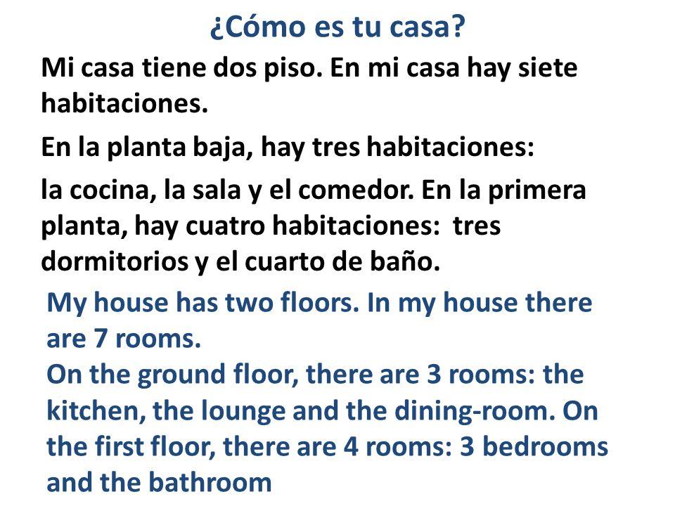 Mi casa tiene dos piso.En mi casa hay siete habitaciones.