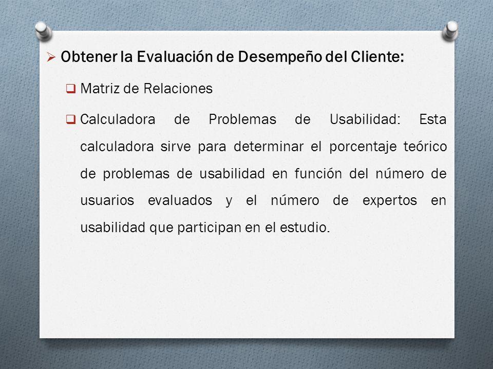 Obtener la Evaluación de Desempeño del Cliente: Matriz de Relaciones Calculadora de Problemas de Usabilidad: Esta calculadora sirve para determinar el