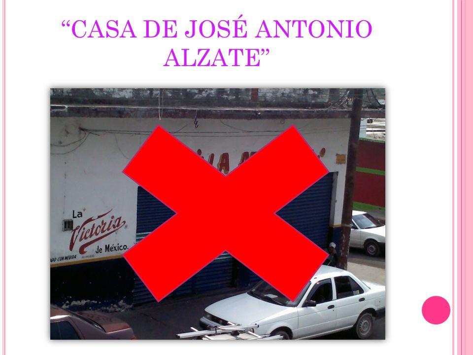 CASA DE JOSÉ ANTONIO ALZATE