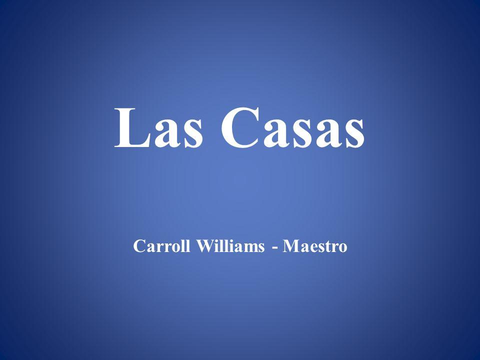 Las Casas Carroll Williams - Maestro