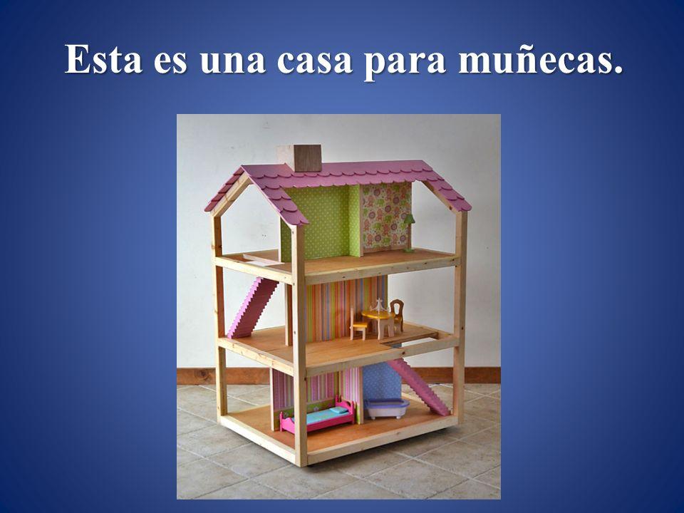 Esta es una casa para muñecas.