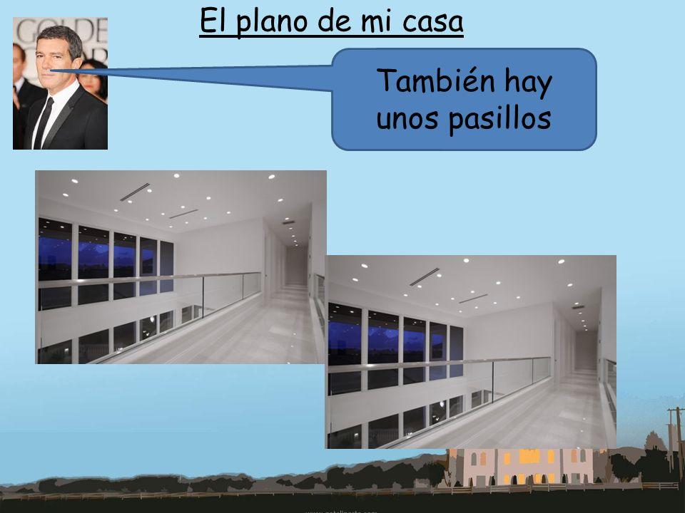 El plano de mi casa También hay unos pasillos