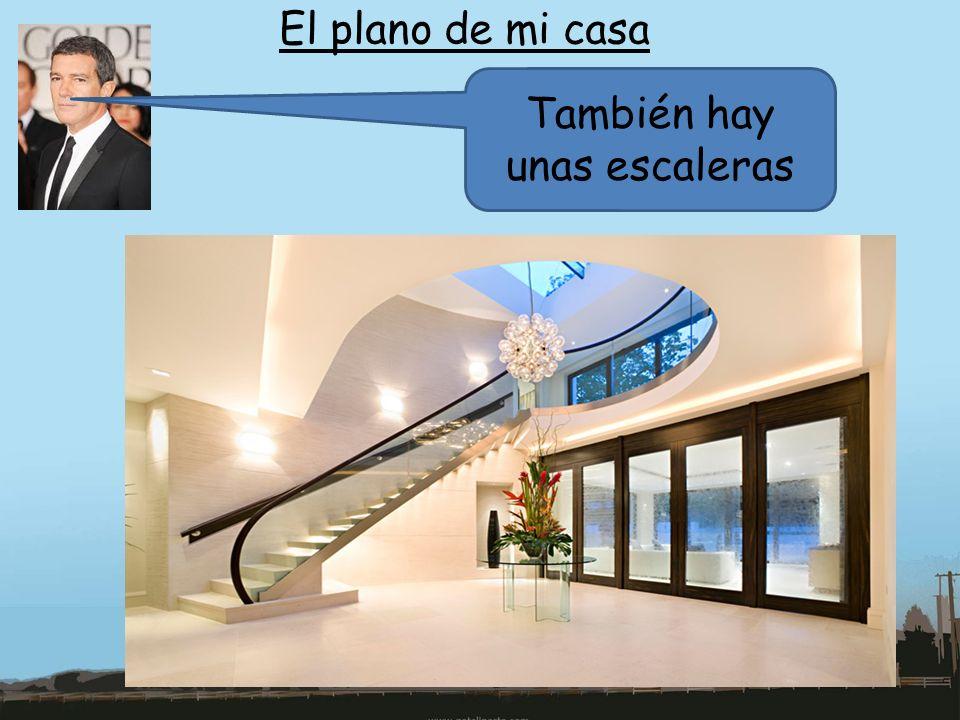 El plano de mi casa También hay unas escaleras