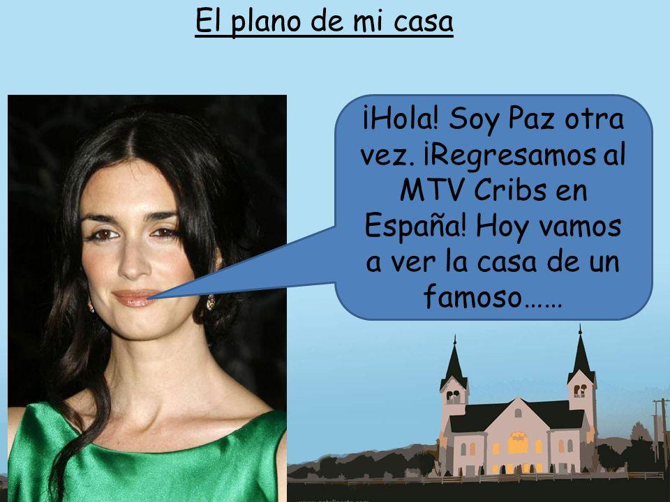 El plano de mi casa ¡Hola! Soy Paz otra vez. ¡Regresamos al MTV Cribs en España! Hoy vamos a ver la casa de un famoso……