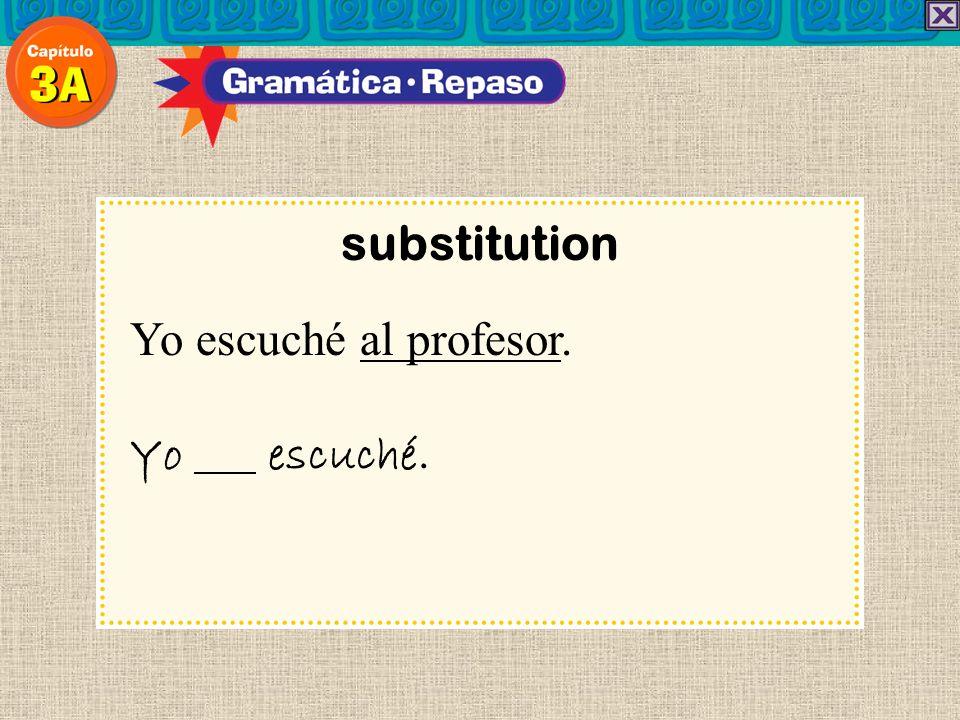 substitution Yo escuché al profesor. Yo escuché.