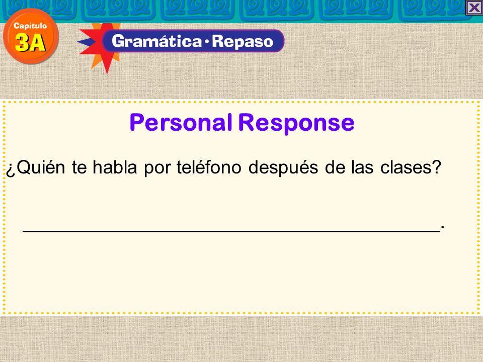 Personal Response ¿Quién te habla por teléfono después de las clases?.