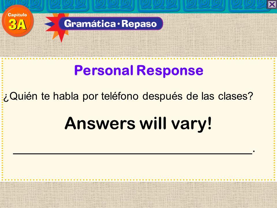 Personal Response ¿Quién te habla por teléfono después de las clases? Answers will vary!.