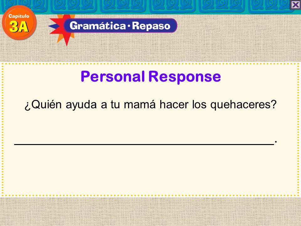 Personal Response ¿Quién ayuda a tu mamá hacer los quehaceres?.