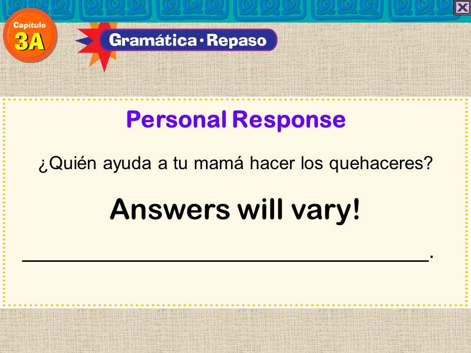 Personal Response ¿Quién ayuda a tu mamá hacer los quehaceres? Answers will vary!.