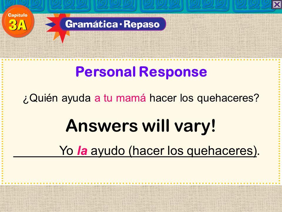 Personal Response ¿Quién ayuda a tu mamá hacer los quehaceres.