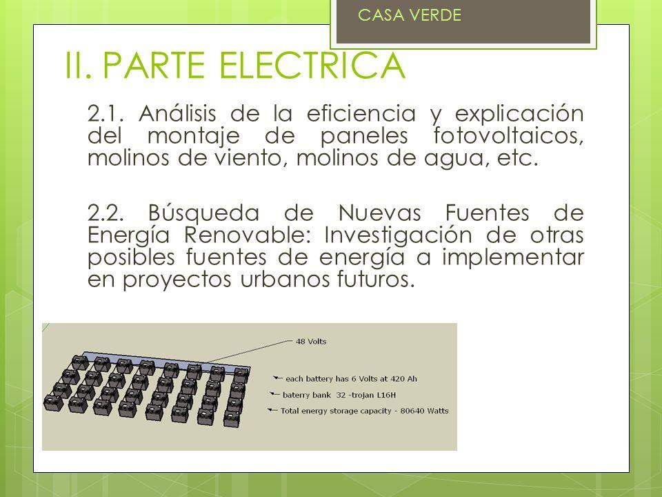 II. PARTE ELECTRICA 2.1. Análisis de la eficiencia y explicación del montaje de paneles fotovoltaicos, molinos de viento, molinos de agua, etc. 2.2. B