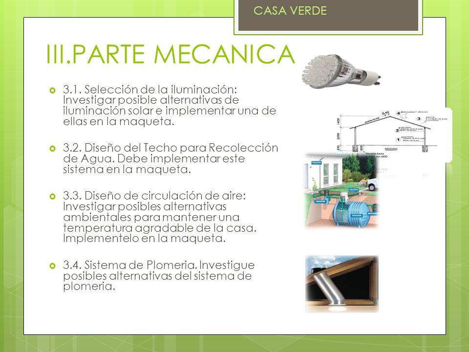 III.PARTE MECANICA 3.1. Selección de la iluminación: Investigar posible alternativas de iluminación solar e implementar una de ellas en la maqueta. 3.