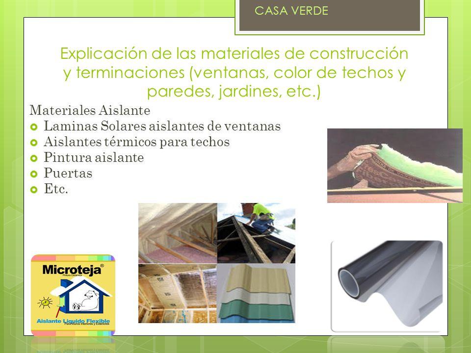 Explicación de las materiales de construcción y terminaciones (ventanas, color de techos y paredes, jardines, etc.) Materiales Aislante Laminas Solare