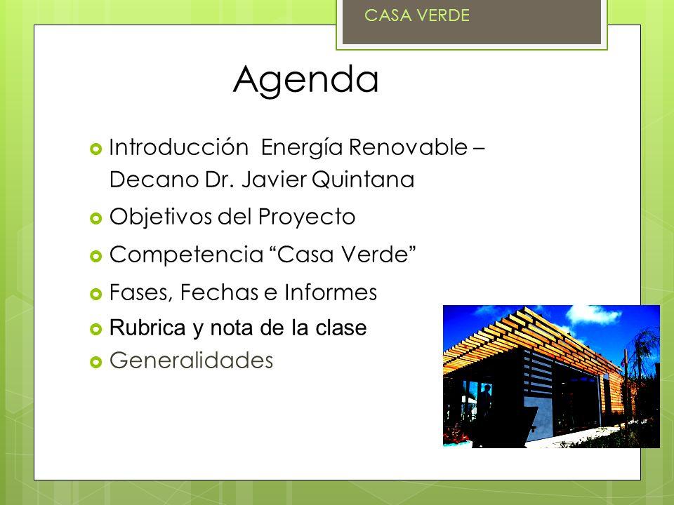 Agenda Introducción Energía Renovable – Decano Dr. Javier Quintana Objetivos del Proyecto Competencia Casa Verde Fases, Fechas e Informes Rubrica y no