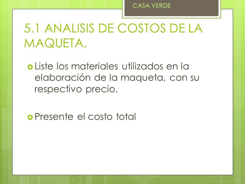 5.1 ANALISIS DE COSTOS DE LA MAQUETA. Liste los materiales utilizados en la elaboración de la maqueta, con su respectivo precio. Presente el costo tot