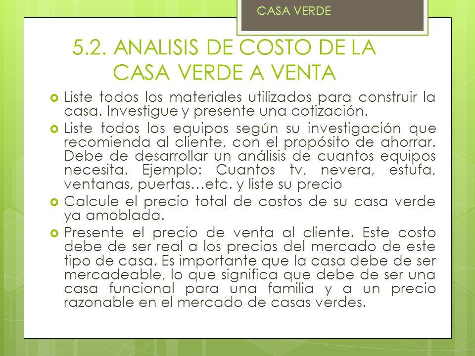 5.2. ANALISIS DE COSTO DE LA CASA VERDE A VENTA Liste todos los materiales utilizados para construir la casa. Investigue y presente una cotización. Li