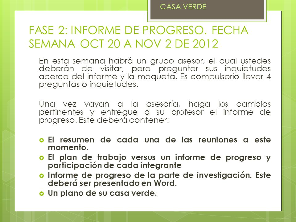 FASE 2: INFORME DE PROGRESO. FECHA SEMANA OCT 20 A NOV 2 DE 2012 En esta semana habrá un grupo asesor, el cual ustedes deberán de visitar, para pregun